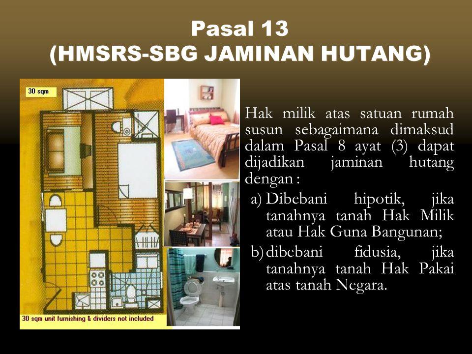 Pasal 13 (HMSRS-SBG JAMINAN HUTANG)