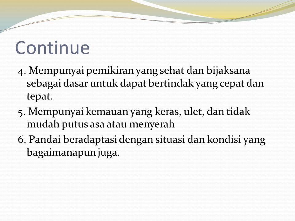 Continue 4. Mempunyai pemikiran yang sehat dan bijaksana sebagai dasar untuk dapat bertindak yang cepat dan tepat.
