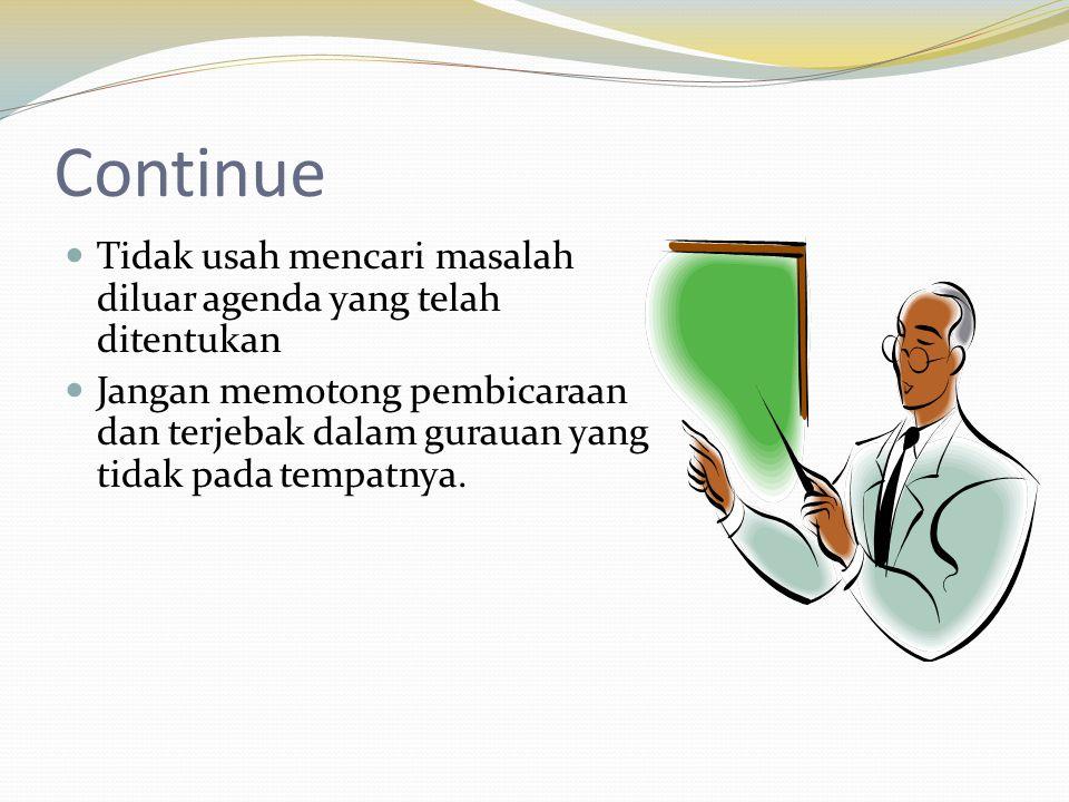 Continue Tidak usah mencari masalah diluar agenda yang telah ditentukan.