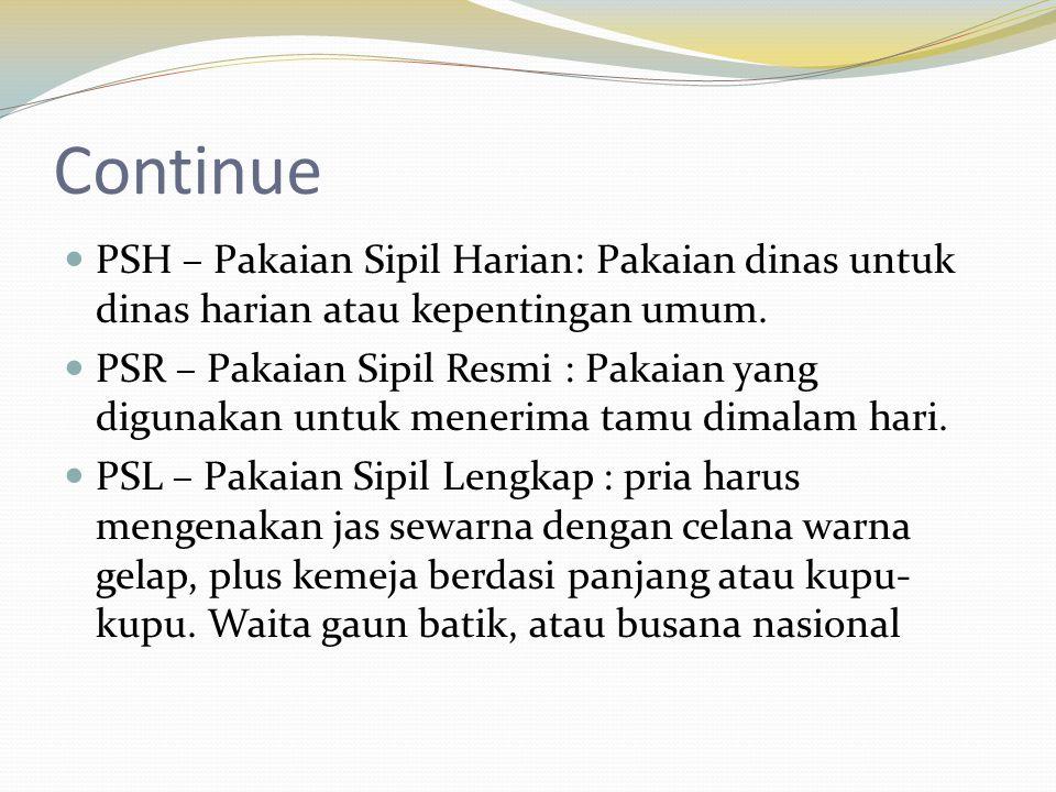 Continue PSH – Pakaian Sipil Harian: Pakaian dinas untuk dinas harian atau kepentingan umum.