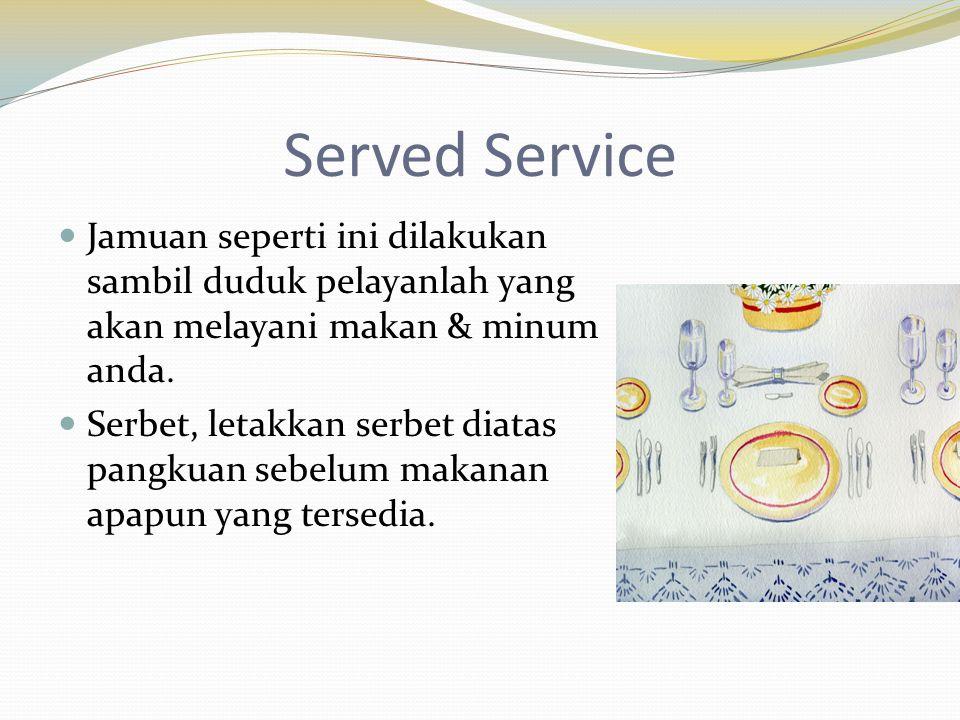 Served Service Jamuan seperti ini dilakukan sambil duduk pelayanlah yang akan melayani makan & minum anda.