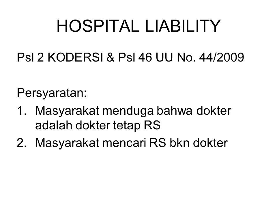 HOSPITAL LIABILITY Psl 2 KODERSI & Psl 46 UU No. 44/2009 Persyaratan: