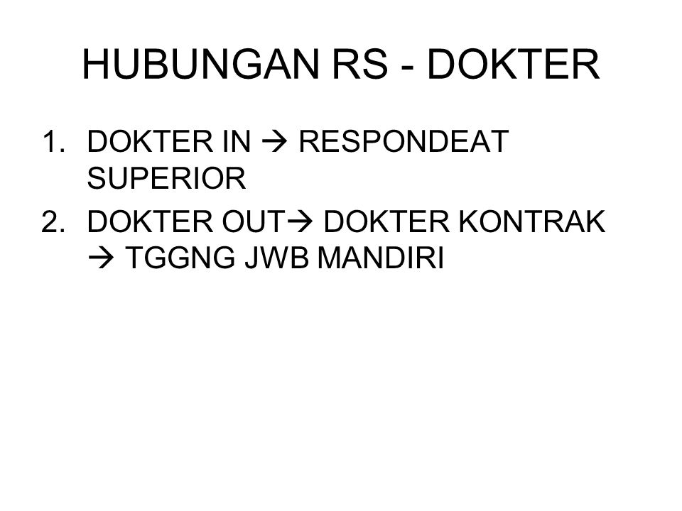 HUBUNGAN RS - DOKTER DOKTER IN  RESPONDEAT SUPERIOR
