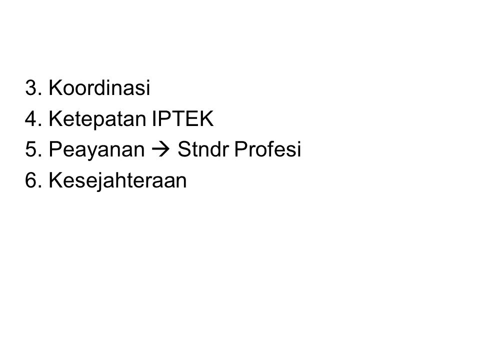 3. Koordinasi 4. Ketepatan IPTEK 5. Peayanan  Stndr Profesi 6. Kesejahteraan