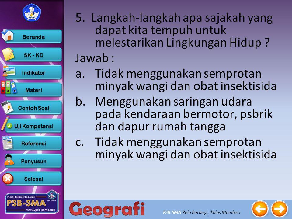 5. Langkah-langkah apa sajakah yang dapat kita tempuh untuk melestarikan Lingkungan Hidup