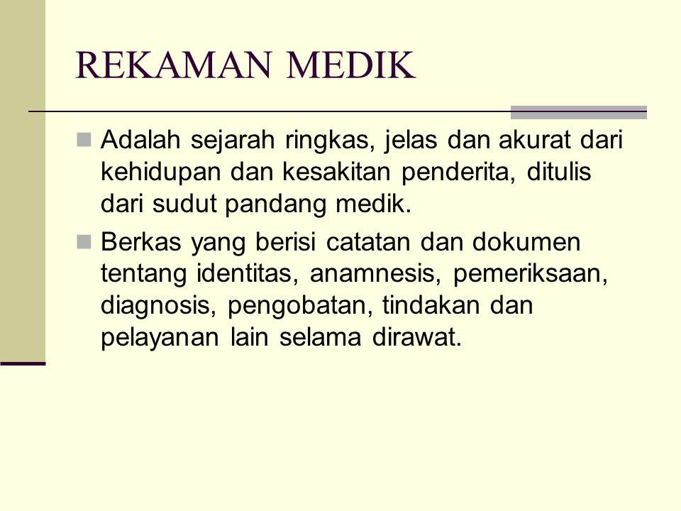 REKAMAN MEDIK Adalah sejarah ringkas, jelas dan akurat dari kehidupan dan kesakitan penderita, ditulis dari sudut pandang medik.
