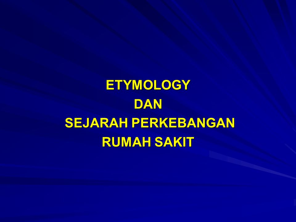 ETYMOLOGY DAN SEJARAH PERKEBANGAN RUMAH SAKIT