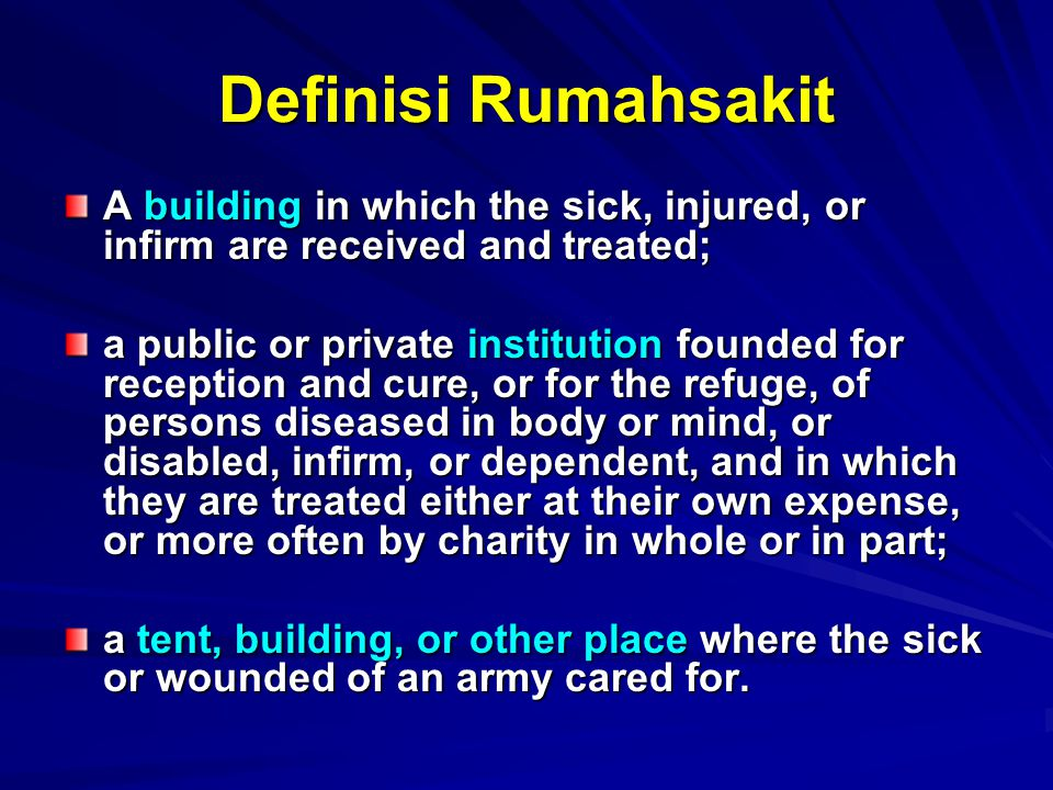 Definisi Rumahsakit A building in which the sick, injured, or infirm are received and treated;