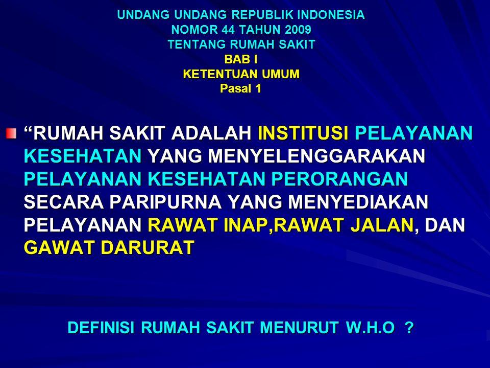 UNDANG UNDANG REPUBLIK INDONESIA NOMOR 44 TAHUN 2009 TENTANG RUMAH SAKIT BAB I KETENTUAN UMUM Pasal 1