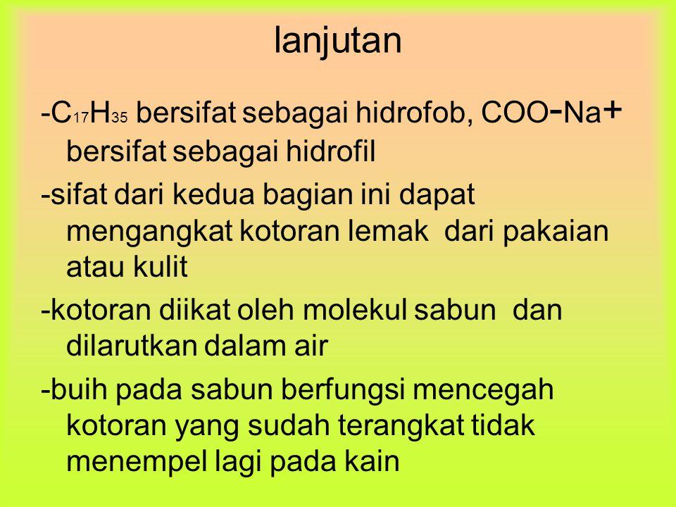 lanjutan -C17H35 bersifat sebagai hidrofob, COO-Na+ bersifat sebagai hidrofil.