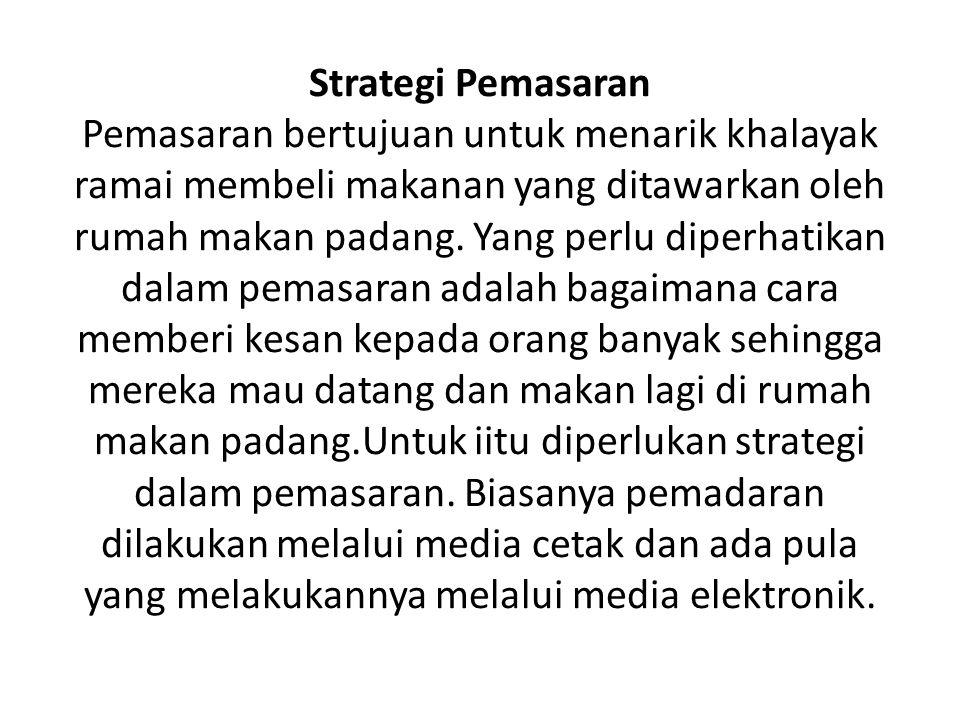 Strategi Pemasaran Pemasaran bertujuan untuk menarik khalayak ramai membeli makanan yang ditawarkan oleh rumah makan padang.