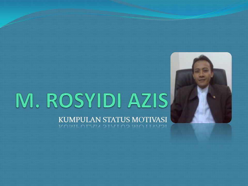 M. ROSYIDI AZIS KUMPULAN STATUS MOTIVASI
