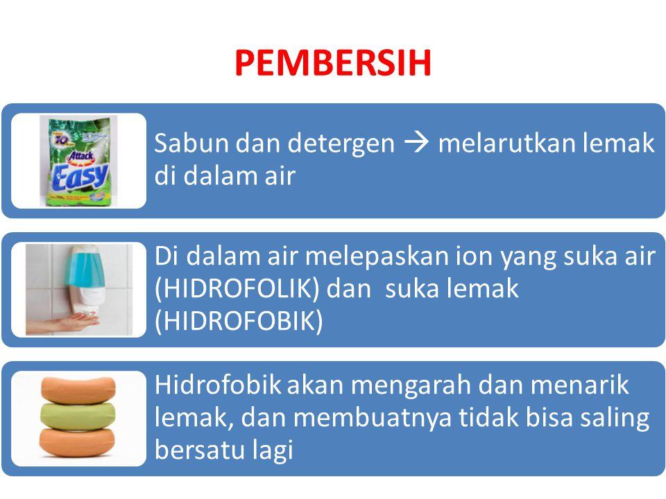 PEMBERSIH Sabun dan detergen  melarutkan lemak di dalam air