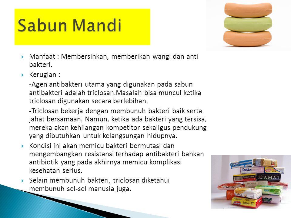 Sabun Mandi Manfaat : Membersihkan, memberikan wangi dan anti bakteri.