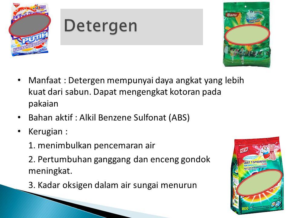 Detergen Manfaat : Detergen mempunyai daya angkat yang lebih kuat dari sabun. Dapat mengengkat kotoran pada pakaian.