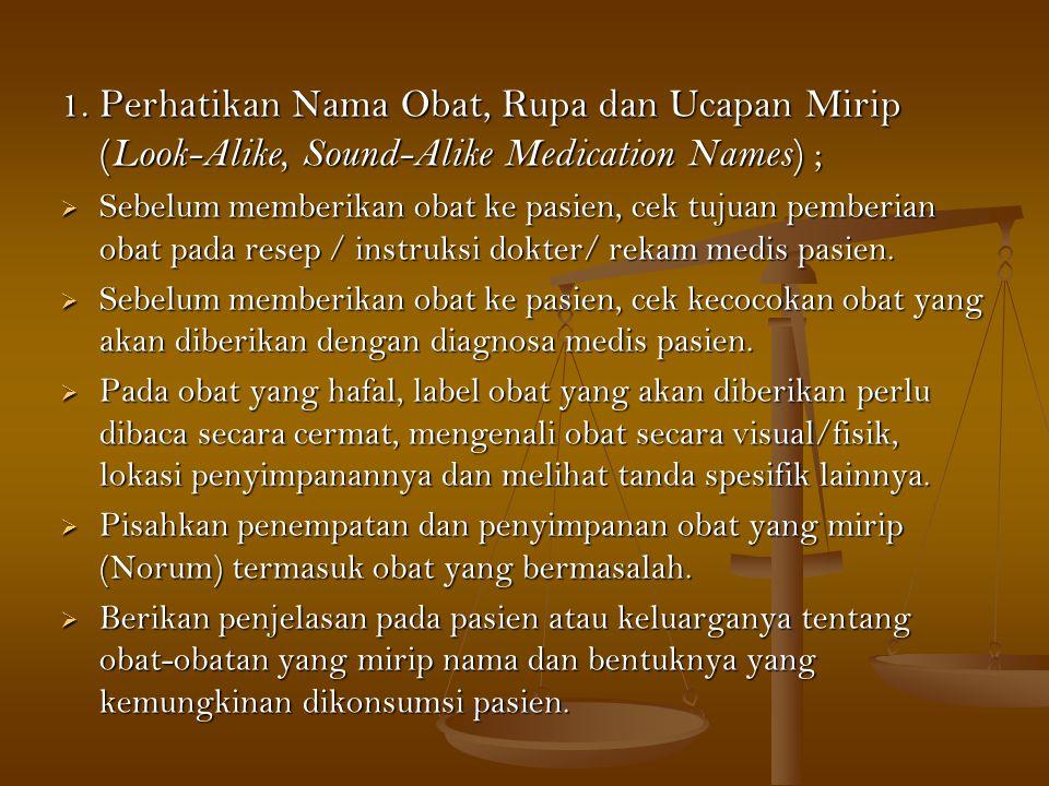 1. Perhatikan Nama Obat, Rupa dan Ucapan Mirip (Look-Alike, Sound-Alike Medication Names) ;