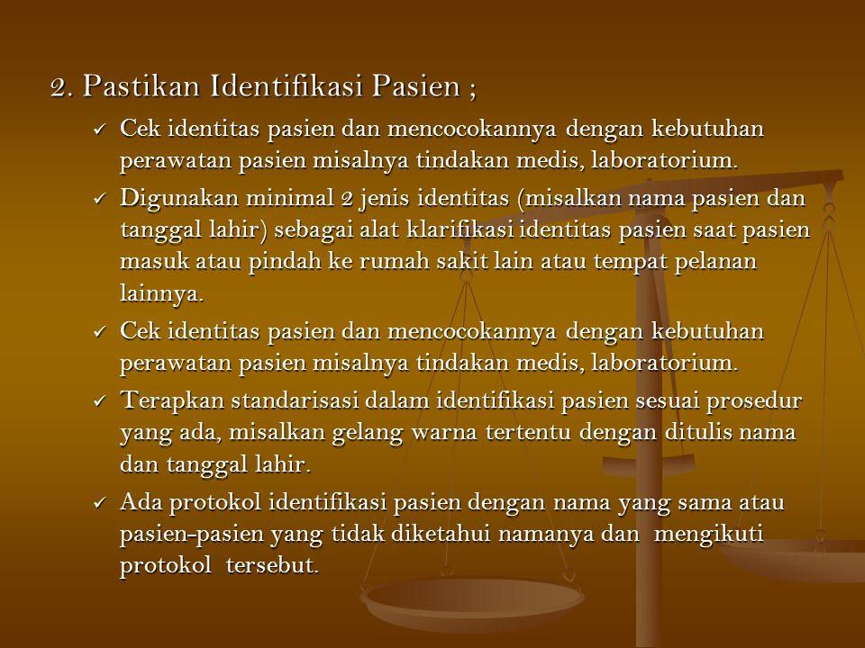 2. Pastikan Identifikasi Pasien ;