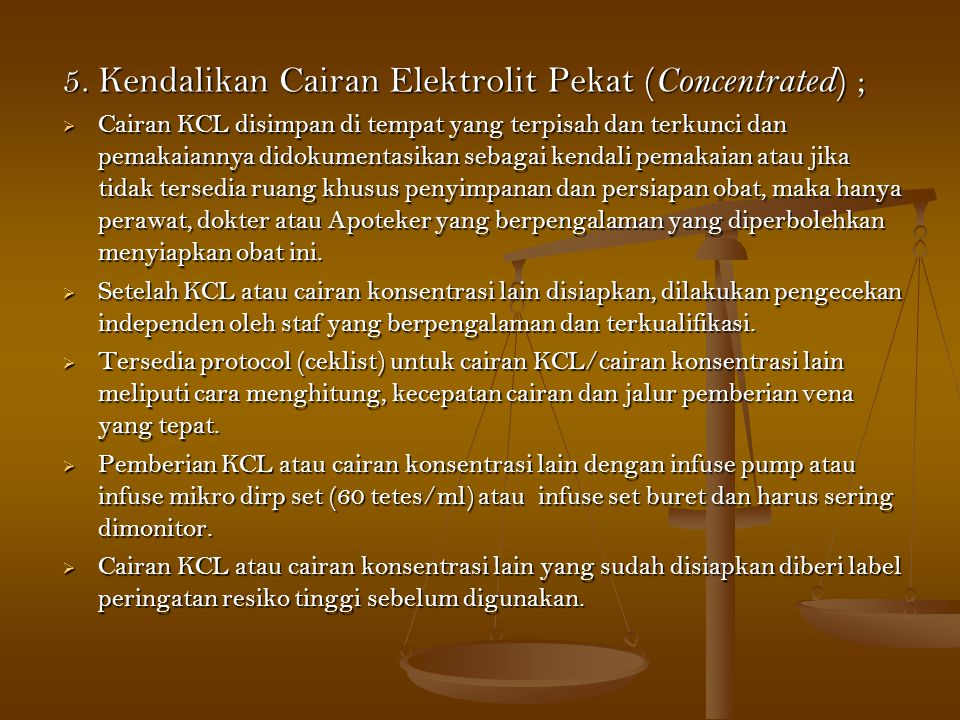 5. Kendalikan Cairan Elektrolit Pekat (Concentrated) ;