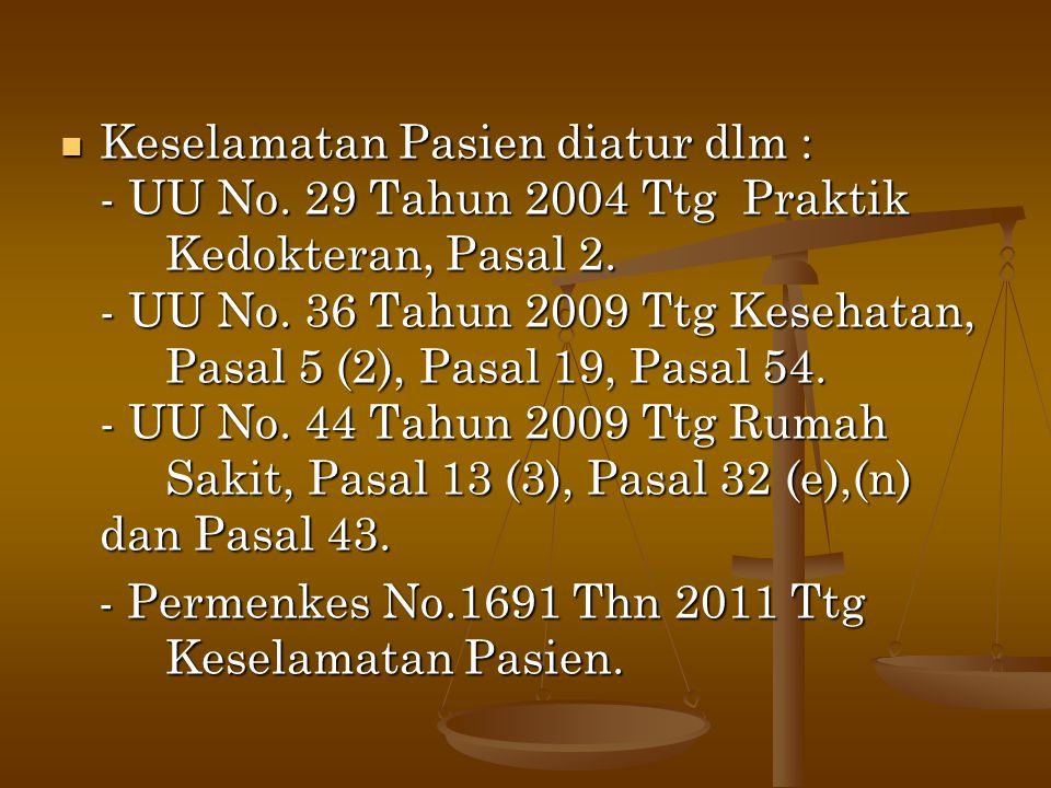 Keselamatan Pasien diatur dlm : - UU No. 29 Tahun 2004 Ttg Praktik
