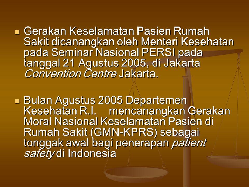 Gerakan Keselamatan Pasien Rumah Sakit dicanangkan oleh Menteri Kesehatan pada Seminar Nasional PERSI pada tanggal 21 Agustus 2005, di Jakarta Convention Centre Jakarta.