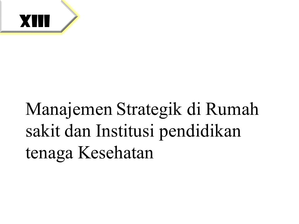 XIII Manajemen Strategik di Rumah sakit dan Institusi pendidikan tenaga Kesehatan