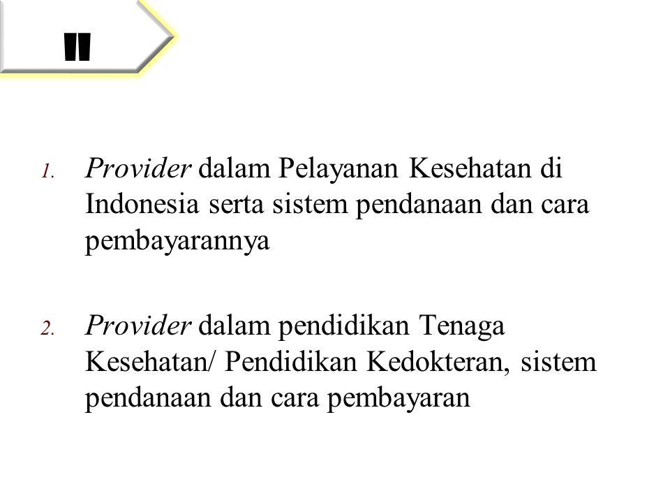 II Provider dalam Pelayanan Kesehatan di Indonesia serta sistem pendanaan dan cara pembayarannya.