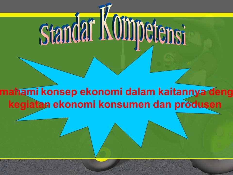 Standar Kompetensi Memahami konsep ekonomi dalam kaitannya dengan