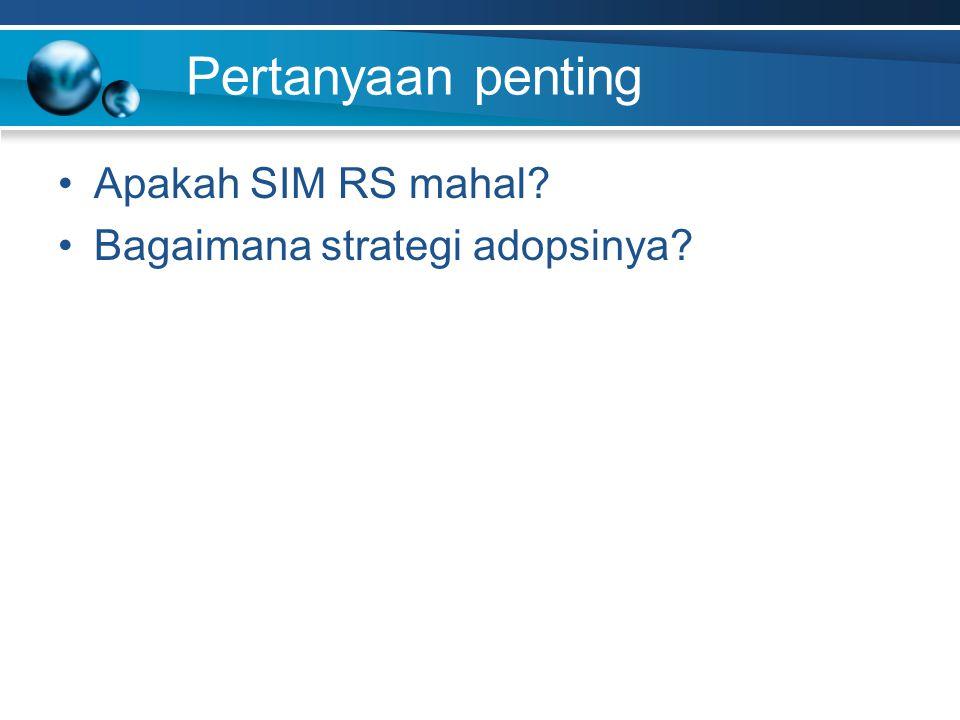 Pertanyaan penting Apakah SIM RS mahal Bagaimana strategi adopsinya
