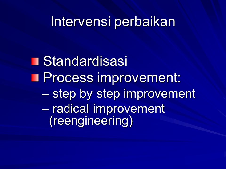 Intervensi perbaikan Standardisasi Process improvement: