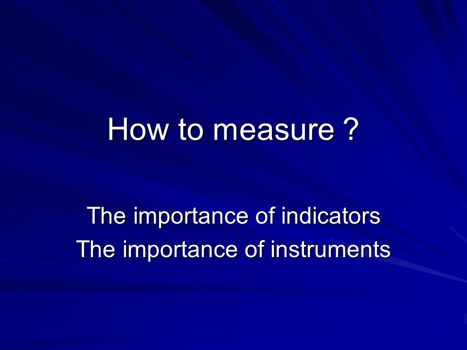 The importance of indicators The importance of instruments