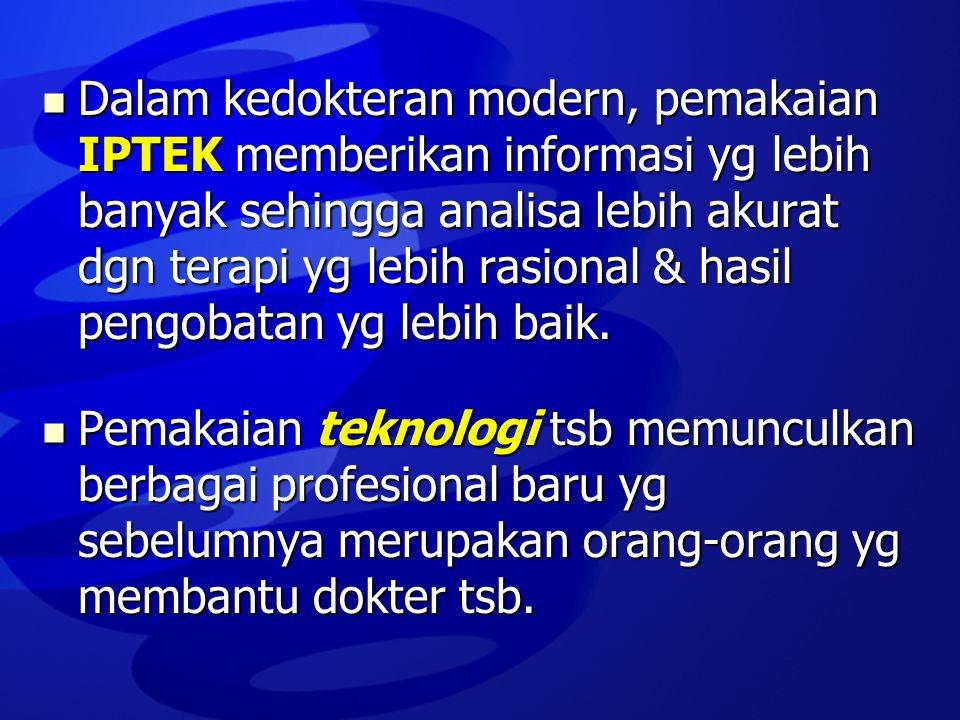 Dalam kedokteran modern, pemakaian IPTEK memberikan informasi yg lebih banyak sehingga analisa lebih akurat dgn terapi yg lebih rasional & hasil pengobatan yg lebih baik.