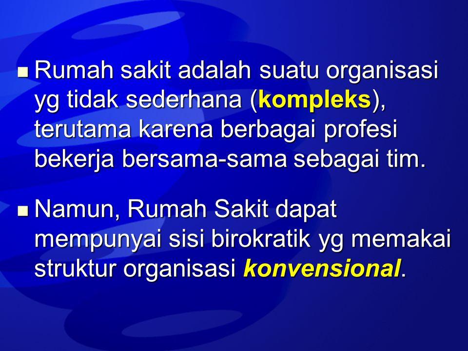 Rumah sakit adalah suatu organisasi yg tidak sederhana (kompleks), terutama karena berbagai profesi bekerja bersama-sama sebagai tim.