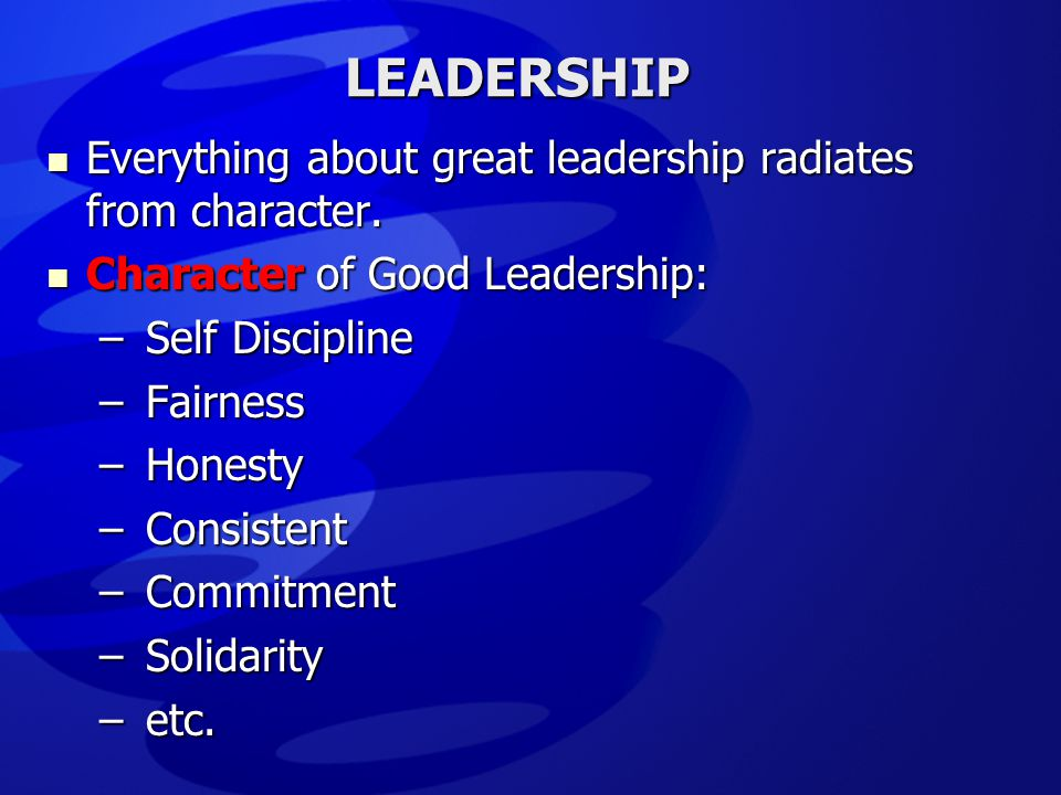 LEADERSHIP Everything about great leadership radiates from character.