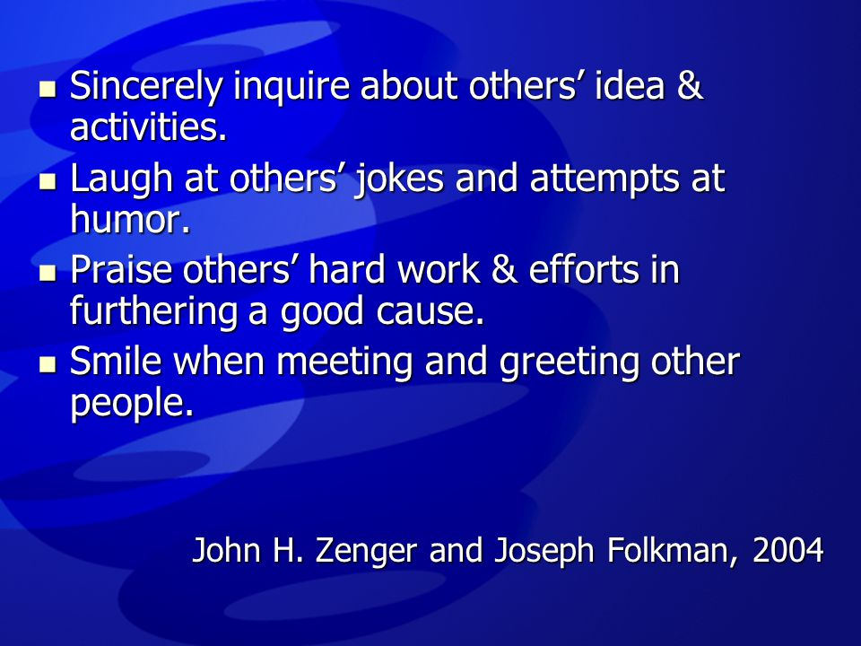 Sincerely inquire about others' idea & activities.
