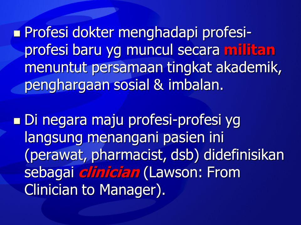 Profesi dokter menghadapi profesi-profesi baru yg muncul secara militan menuntut persamaan tingkat akademik, penghargaan sosial & imbalan.