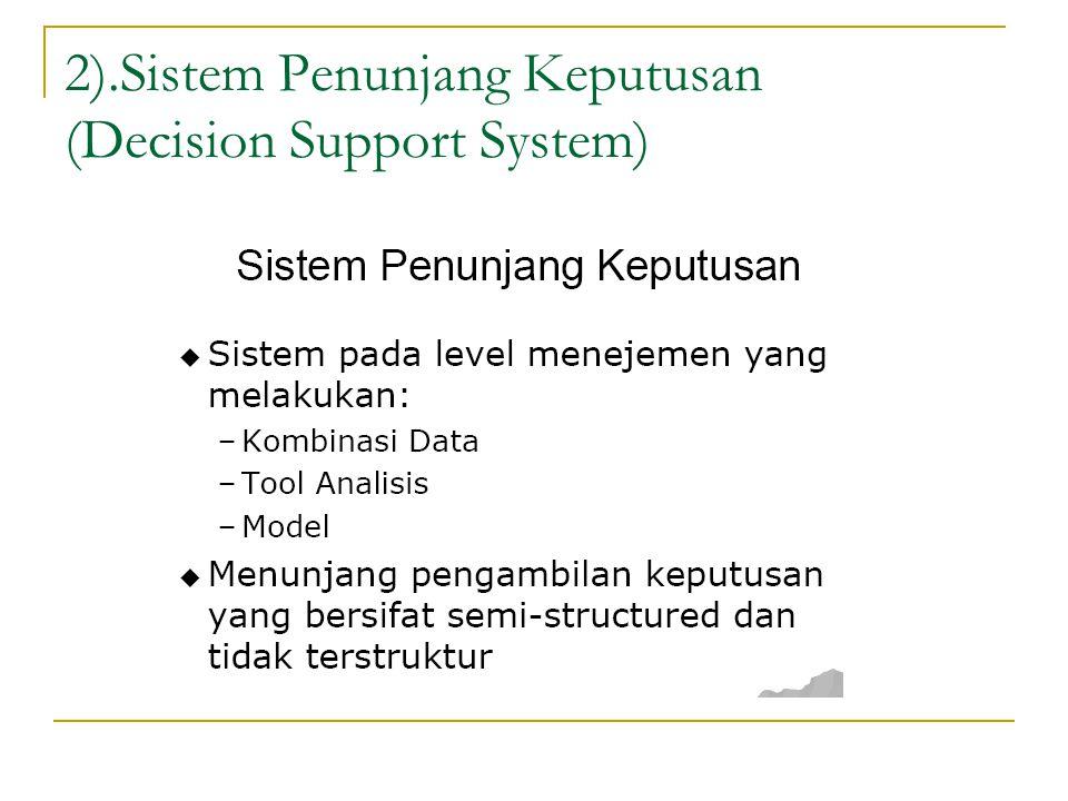 2).Sistem Penunjang Keputusan (Decision Support System)