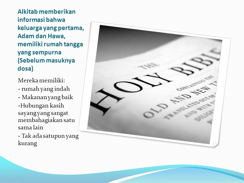 Alkitab memberikan informasi bahwa keluarga yang pertama, Adam dan Hawa, memiliki rumah tangga yang sempurna (Sebelum masuknya dosa)