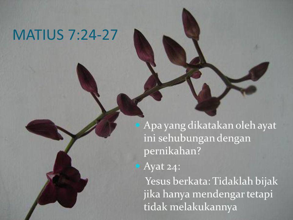 MATIUS 7:24-27 Apa yang dikatakan oleh ayat ini sehubungan dengan pernikahan Ayat 24: