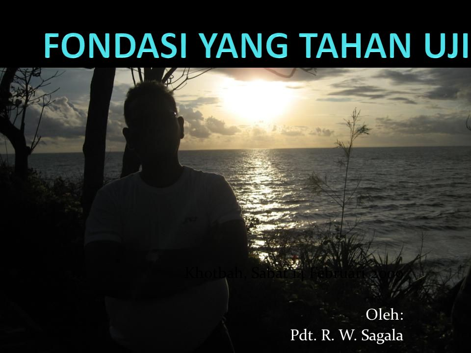 Khotbah, Sabat 14 Februari 2009 Oleh: Pdt. R. W. Sagala