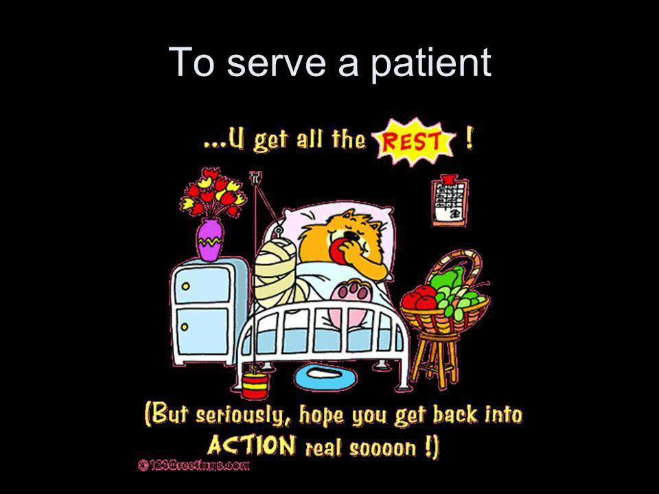 To serve a patient