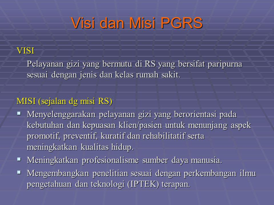 Visi dan Misi PGRS VISI. Pelayanan gizi yang bermutu di RS yang bersifat paripurna sesuai dengan jenis dan kelas rumah sakit.