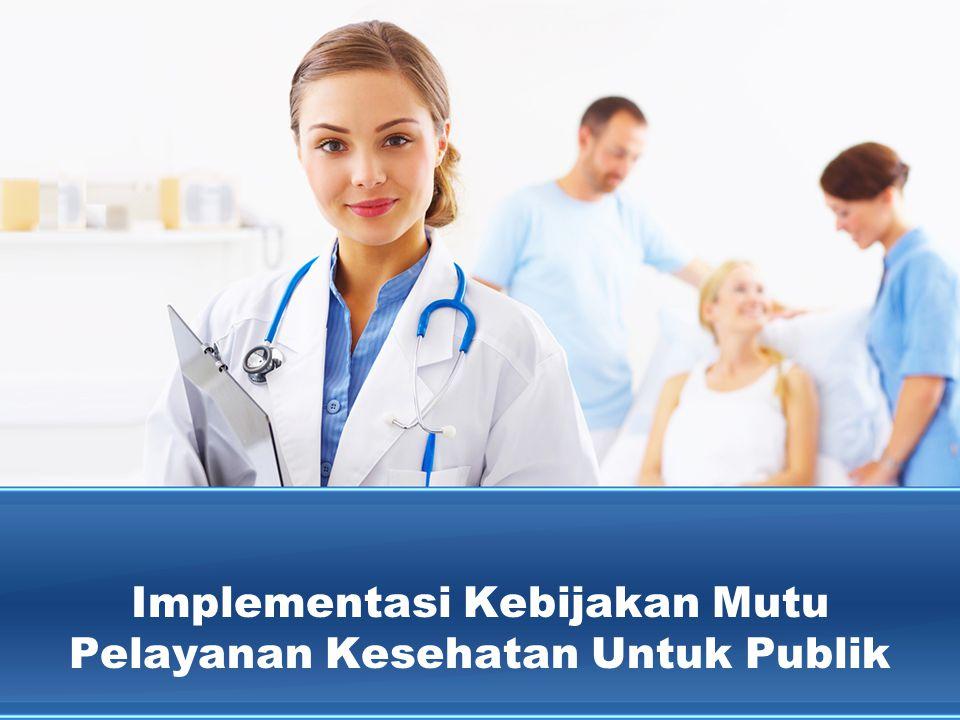 Implementasi Kebijakan Mutu Pelayanan Kesehatan Untuk Publik