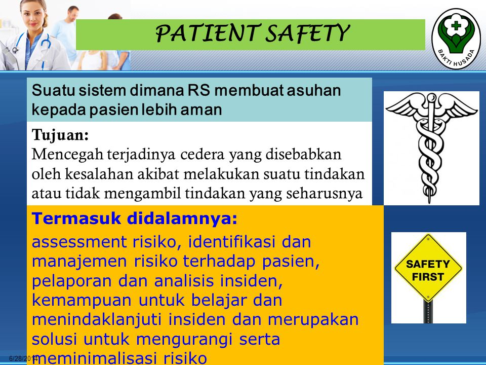PATIENT SAFETY Suatu sistem dimana RS membuat asuhan kepada pasien lebih aman. Tujuan: