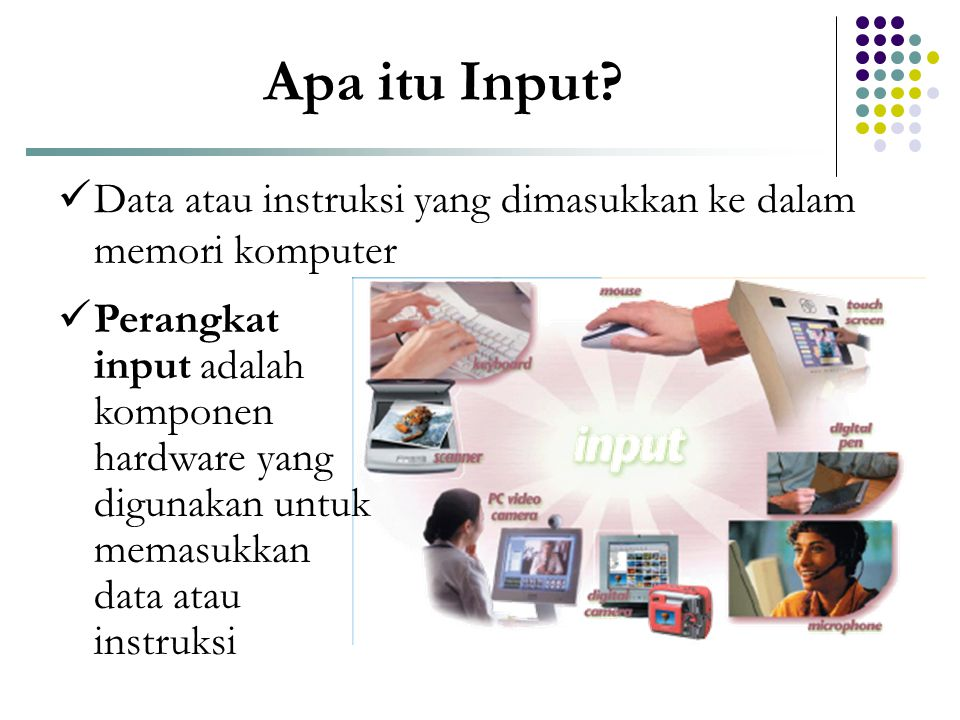Apa itu Input Data atau instruksi yang dimasukkan ke dalam memori komputer.