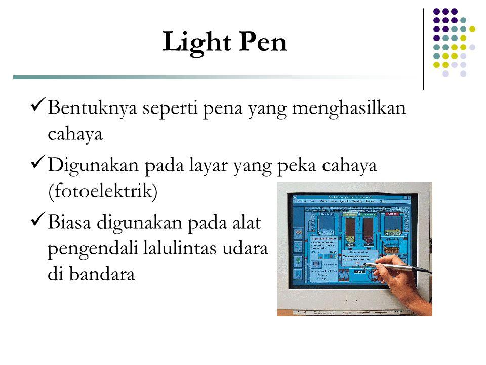 Light Pen Bentuknya seperti pena yang menghasilkan cahaya