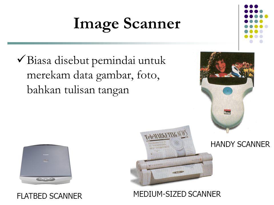Image Scanner Biasa disebut pemindai untuk merekam data gambar, foto, bahkan tulisan tangan. HANDY SCANNER.