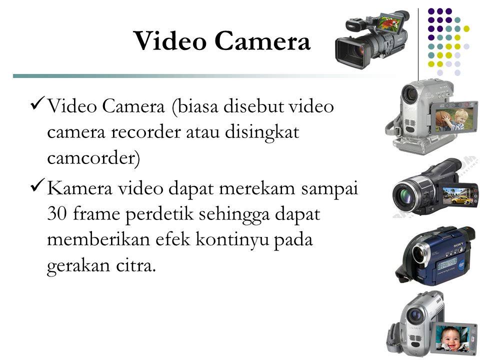 Video Camera Video Camera (biasa disebut video camera recorder atau disingkat camcorder)