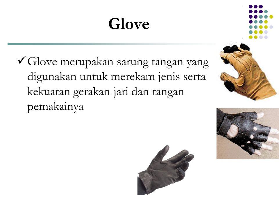 Glove Glove merupakan sarung tangan yang digunakan untuk merekam jenis serta kekuatan gerakan jari dan tangan pemakainya.