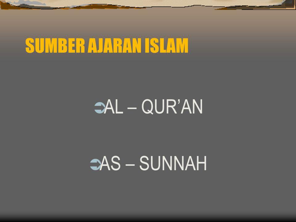 SUMBER AJARAN ISLAM AL – QUR'AN AS – SUNNAH