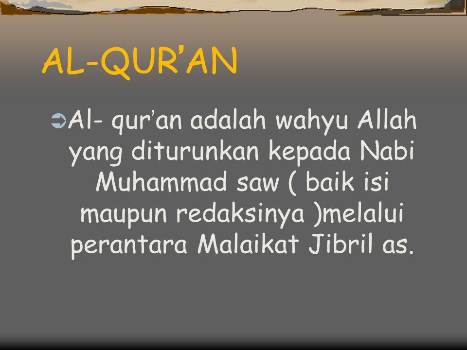 AL-QUR'AN Al- qur'an adalah wahyu Allah yang diturunkan kepada Nabi Muhammad saw ( baik isi maupun redaksinya )melalui perantara Malaikat Jibril as.